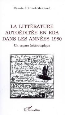 La littérature autoéditée en RDA dans les années 1980 : un espace hétérotopique - CarolaHähnel-Mesnard