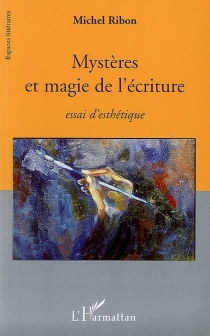 Mystères et magie de l'écriture : essai d'esthétique - MichelRibon