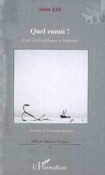 Quel ennui ! : essai philosophique et littéraire - AlainJay