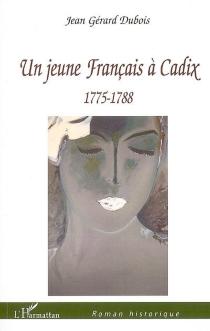Un jeune Français à Cadix, 1775-1788 - Jean GérardDubois