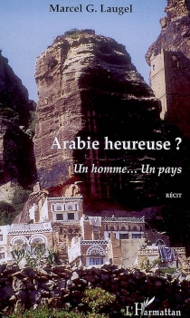 Arabie heureuse ? : un homme... un pays - MarcelLaugel