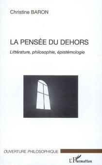 La pensée du dehors : littérature, philosophie, épistémologie - ChristineBaron