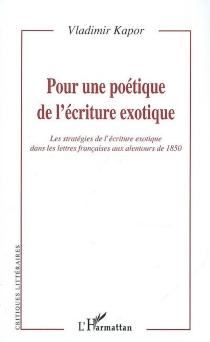 Pour une poétique de l'écriture exotique : les stratégies de l'écriture exotique dans les lettres françaises aux alentours de 1850 - VladimirKapor