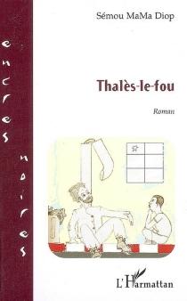 Thalès le fou - Sémou MaMaDiop