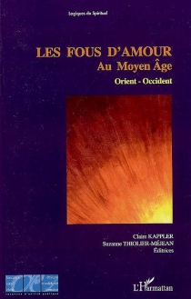 Les fous d'amour au Moyen Age : Orient-Occident : actes du colloque tenu en Sorbonne les 29, 30 et 31 mars 2001 -