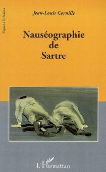 Nauséographie de Sartre - Jean-LouisCornille