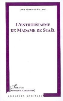 L'enthousiasme de Madame de Staël - LouisMoreau de Bellaing