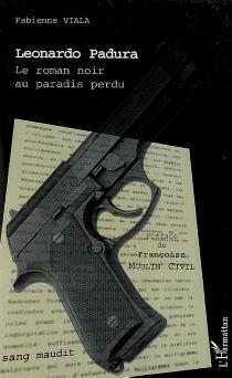 Leonardo Padura : le roman noir au paradis perdu - FabienneViala