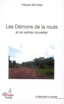 Les démons de la route et six autres nouvelles - ClémentDili Palaï