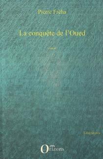 La conquête de l'Oued - PierreFréha