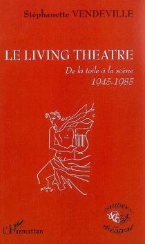 Le Living Theatre : de la toile à la scène : 1945-1985 - FanetteVander