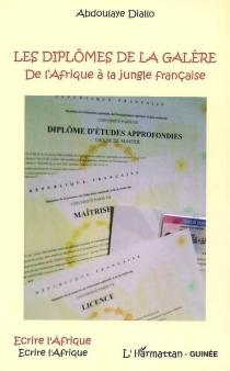 Les diplômes de la galère : de l'Afrique à la jungle française - AbdoulayeDiallo
