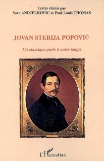 Jovan Sterija Popovic : un classique parle à notre temps -