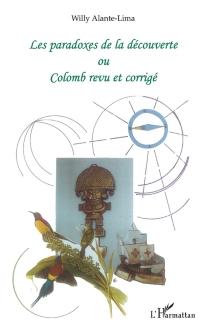 Les paradoxes de la découverte ou Colomb revu et corrigé - WillyAlante-Lima