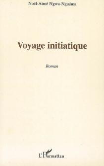 Voyage initiatique - Noël-AiméNgwa Nguema