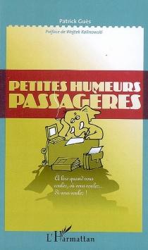Petites humeurs passagères : à lire quand vous voulez, où vous voulez... si vous voulez ! - PatrickGuès
