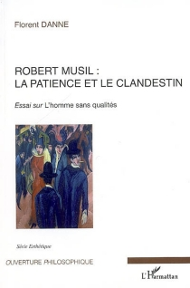 Robert Musil : la patience et le clandestin : essai sur L'homme sans qualités - FlorentDanne