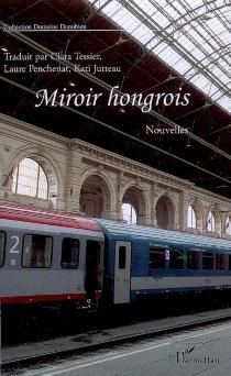 Miroir hongrois : onze nouvelles -