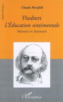 Flaubert, L'éducation sentimentale : minutie et intensité - ClaudeHerzfeld