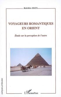 Voyageurs romantiques en Orient : étude sur la perception de l'autre - KoichiroHata