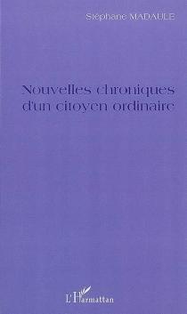 Nouvelles chroniques d'un citoyen ordinaire - StéphaneMadaule