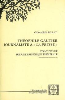Théophile Gautier journaliste à La presse : point de vue sur une esthétique théâtrale - GiovannaBellati