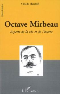 Octave Mirbeau : aspects de la vie et de l'oeuvre - ClaudeHerzfeld
