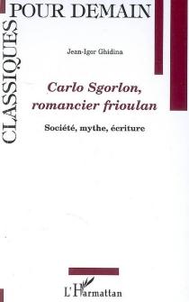 Carlo Sgorlon, romancier frioulan : société, mythe, écriture - Jean-IgorGhidina