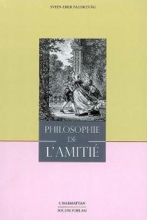 Philosophie de l'amitié : essai sur Le traité de l'amitié de madame de Lambert et la Nouvelle Héloïse de Jean-Jacques Rousseau - Svein EirikFauskevag