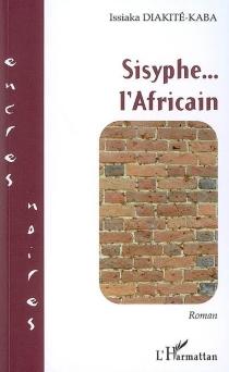 Sisyphe... l'Africain - IssiakaDiakité-Kaba