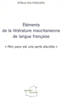 Eléments de la littérature mauritanienne de langue française : Mon pays est une perle discrète - M'Bouh SétaDiagana
