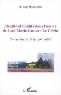 Identité et fluidité dans l'oeuvre de Jean-Marie Gustave Le Clézio : une poétique de la modernité - RaymondMbassi Atéba