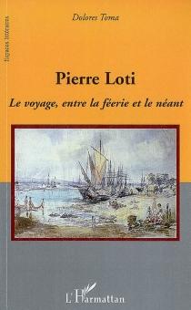 Pierre Loti : le voyage, entre la féerie et le néant - DoloresToma