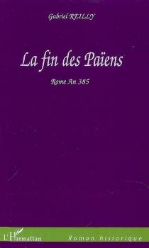 La fin des païens : Rome an 385 - GabrielReilly