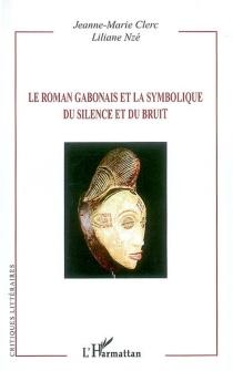Le roman gabonais et la symbolique du silence et du bruit - Jeanne-MarieClerc