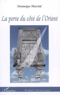 La porte du côté de l'Orient - DominiqueMarchal