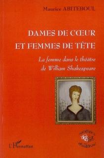 Dames de coeur et femmes de tête : la femme dans le théâtre de William Shakespeare - MauriceAbiteboul