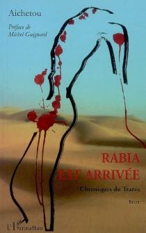 Rabia est arrivée : chroniques du Trarza : récit - Aichetou