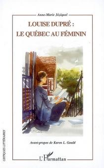 Louise Dupré : le Québec au féminin - Anne-MarieJézéquel