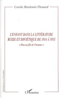 L'enfant dans la littérature russe et soviétique de 1914 à 1953 : père ou fils de l'homme - CaroleHardouin-Thouard
