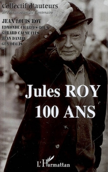 Jules Roy : 100 ans - Association du centenaire Jules-Roy