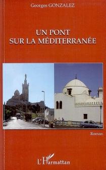 Un pont sur la Méditerranée - GeorgesGonzalez