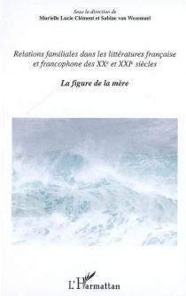 Relations familiales dans les littératures française et francophone des XXe et XXIe siècles -