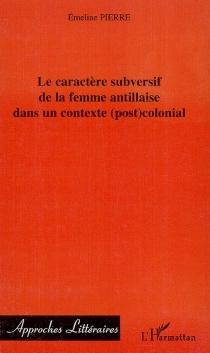 Le caractère subversif de la femme antillaise dans un contexte (post)colonial - ÉmelinePierre