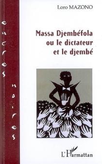 Massa Djembéfola ou Le dictateur et le djembé - LoroMazono D.