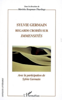 Sylvie Germain : regards croisés sur Immensités - Sylvie Germain