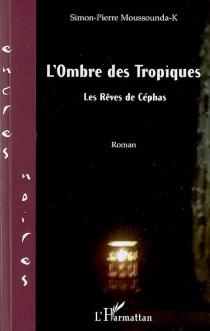 L'ombre des tropiques : les rêves de Céphas - Simon-PierreMoussounda