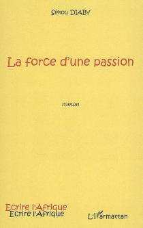 La force d'une passion : (Diénéba) - SékouDiaby