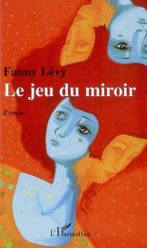 Le jeu du miroir - FannyLévy