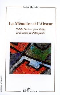 La mémoire et l'absent : Nabile Farès et Juan Rulfo, de la trace au palimpseste - KarineChevalier